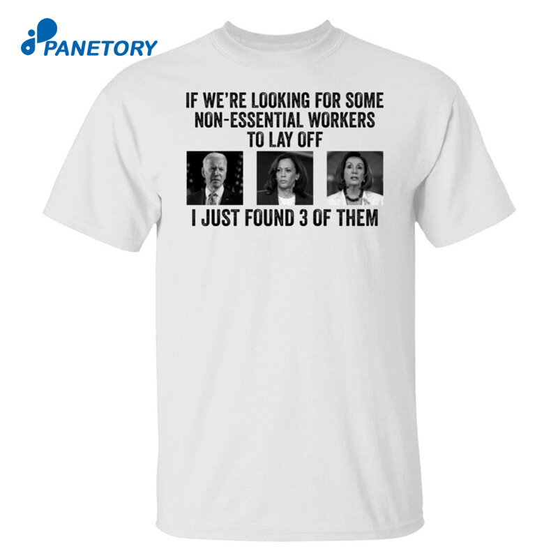 Joe Biden Kamala Harris Jill Biden If We're Looking For Some Non Essential Shirt