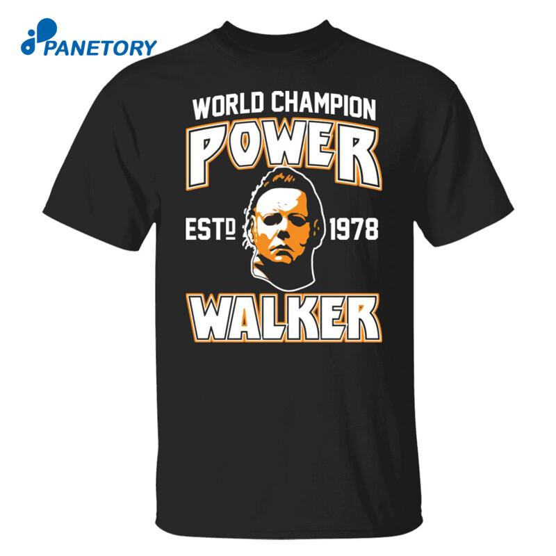 Michael Myers World Champion Power Est 1978 Walker Shirt