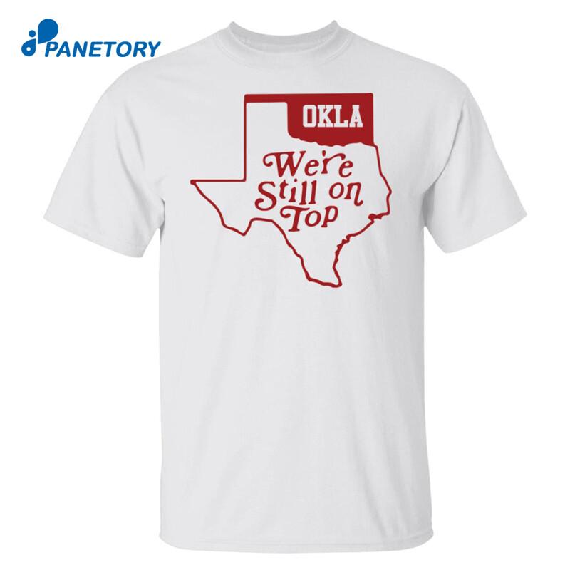 Okla We're Still On Top Shirt